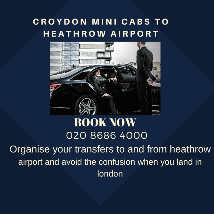 Croydon Minicabs to Heathrow Airport Anytime. We Serve 24 hours a day, 365 days a year for ✓Croydon Airport Transfers ✓Croydon Airport Taxis ☎ 020-8686-4000 Vehicles